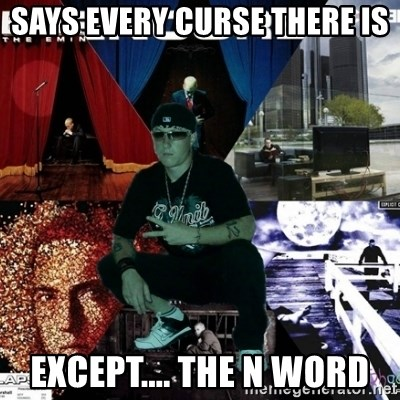 Crazy Eminem's Fan - Says everY curSe there is Except.... The n word