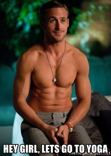 Shirtless Ryan Gosling -  Hey girl, lets go to yogA