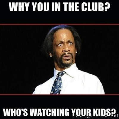 katt williams shocked - why you in the club?  who's watching your kids?