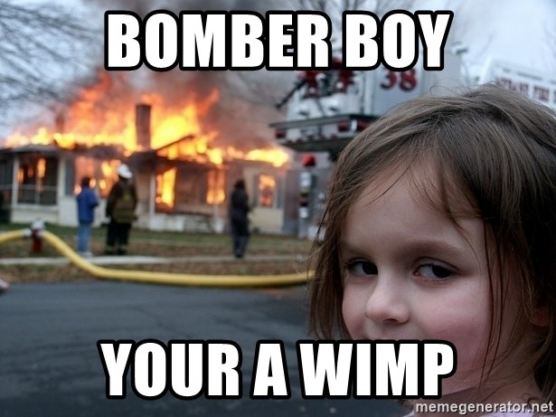 Disaster Girl - BOMBER BOY YOUR A WIMP