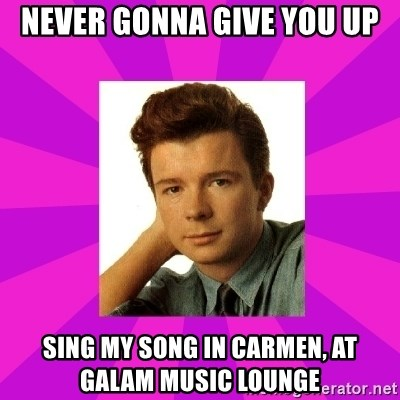RIck Astley - NeVER GONNA GIVE YOU UP SING MY SONG in carmen, at Galam music lounge