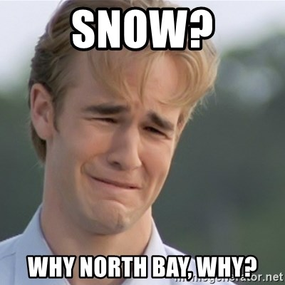 Dawson's Creek - Snow? Why North Bay, why?
