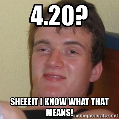 Stoner Stanley - 4.20? sheeeit i know what that means!