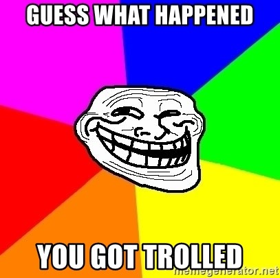 Trollface - guess what happened you got trolled