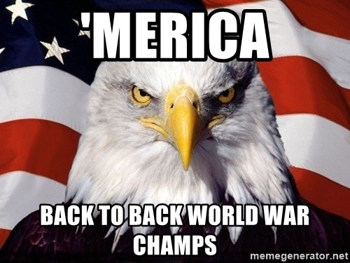 American Pride Eagle - 'merica back to back world war champs