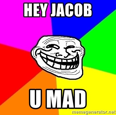 Trollface - hey jacob u mad