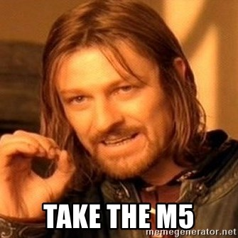 One Does Not Simply -  TAKE THE M5
