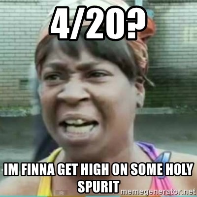 Sweet Brown Meme - 4/20? im finna get high on some holy spurit
