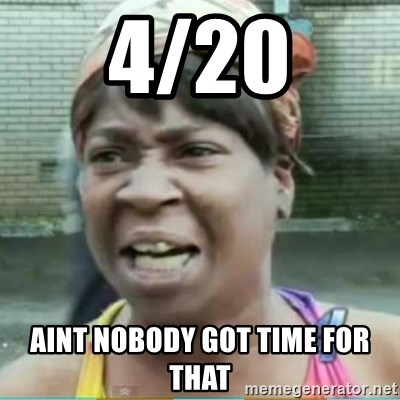 Sweet Brown Meme - 4/20 Aint nobody got time for that