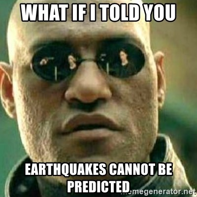 What If I Told You - what if i told you earthquakes cannot be predicted