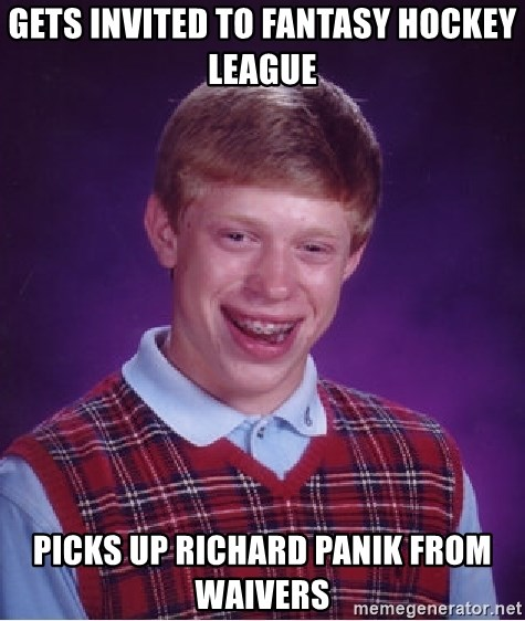 Bad Luck Brian - Gets invited to fantasy hockey league picks up richard panik from waivers