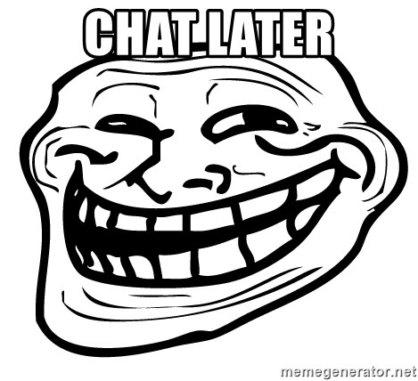 Problem Trollface - chat later