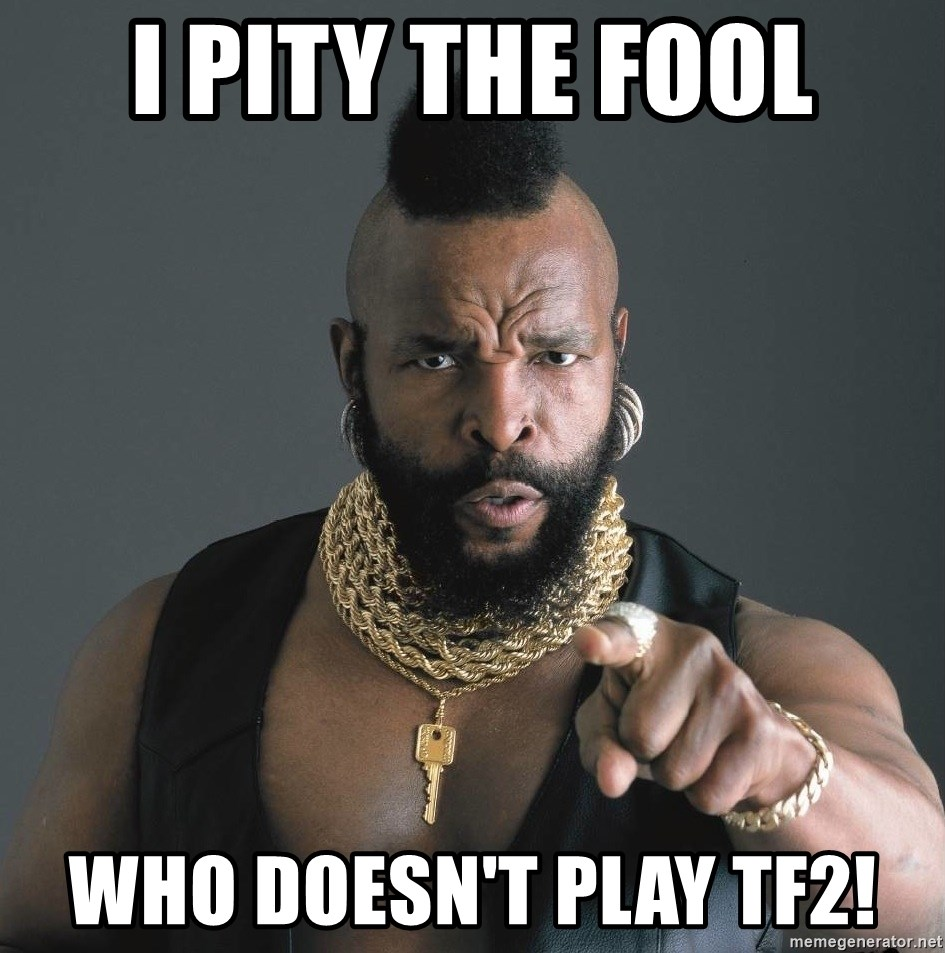 Mr T Fool - I pity the fool who doesn't play TF2!