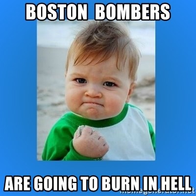 yes baby 2 - boston  bombers are going to burn in hell