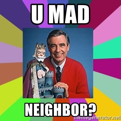 mr rogers  - U MAD NEIGHBOR?