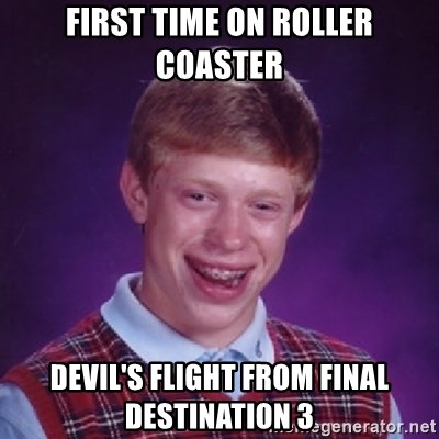 Bad Luck Brian - first time on roller coaster devil's flight from final destination 3