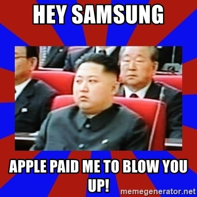 kim jong un - Hey samsung  apple paid me to blow you up!