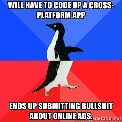 Socially Awkward to Awesome Penguin - Will have to code up a cross-platform app Ends up submitting bullshit about online ads.