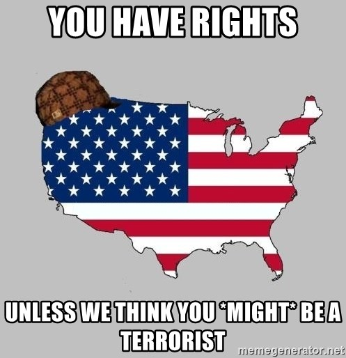 Scumbag America2 - You have rights unless we think you *might* be a terrorist