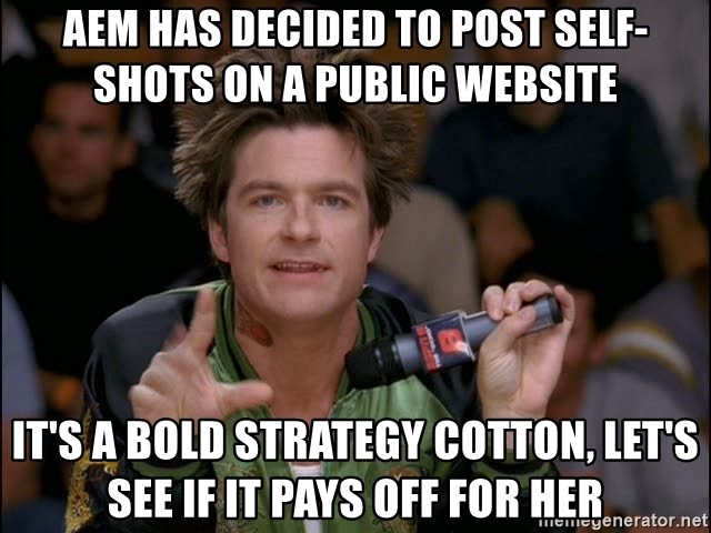 Bold Strategy Cotton - aem has decided to post self-shots on a public website it's a bold strategy cotton, let's see if it pays off for her