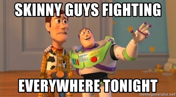 Consequences Toy Story - Skinny guys fighting everywhere tonight