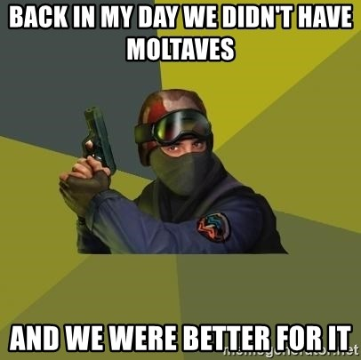 Counter Strike - BACK IN MY DAY WE DIDN'T HAVE moltaves   and we were better for it