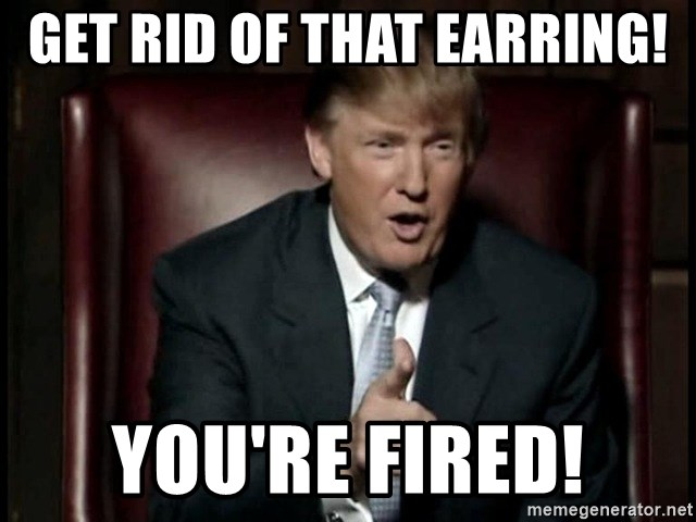 Donald Trump - Get rid of that earring! You're fired!