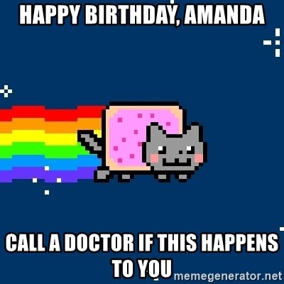 Nyancat - happy birthday, amanda call a doctor if this happens to you
