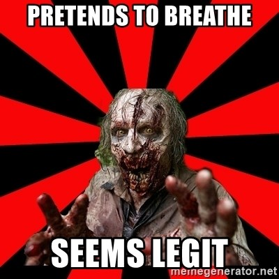 Zombie - Pretends to breathe Seems legit