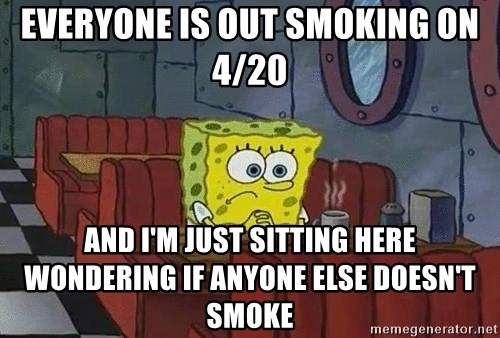 Coffee shop spongebob - Everyone is out smoking on 4/20 And I'm just sitting here Wondering if anyone else doesn't smoke
