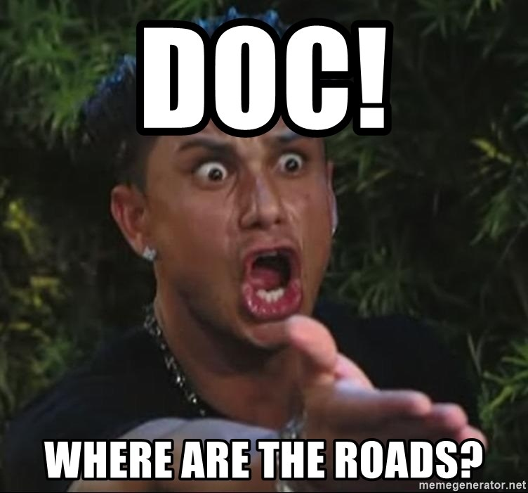 Flippinpauly - DOc!  where are the roads?