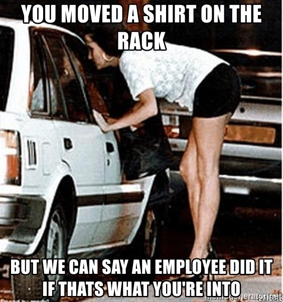 Karma prostitute  - You moved a shirt on the rack But we can say an employee did it if thats what you're into