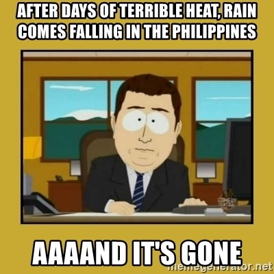 aaand its gone - After days of terrible heat, rain comes falling in the Philippines Aaaand it's gone