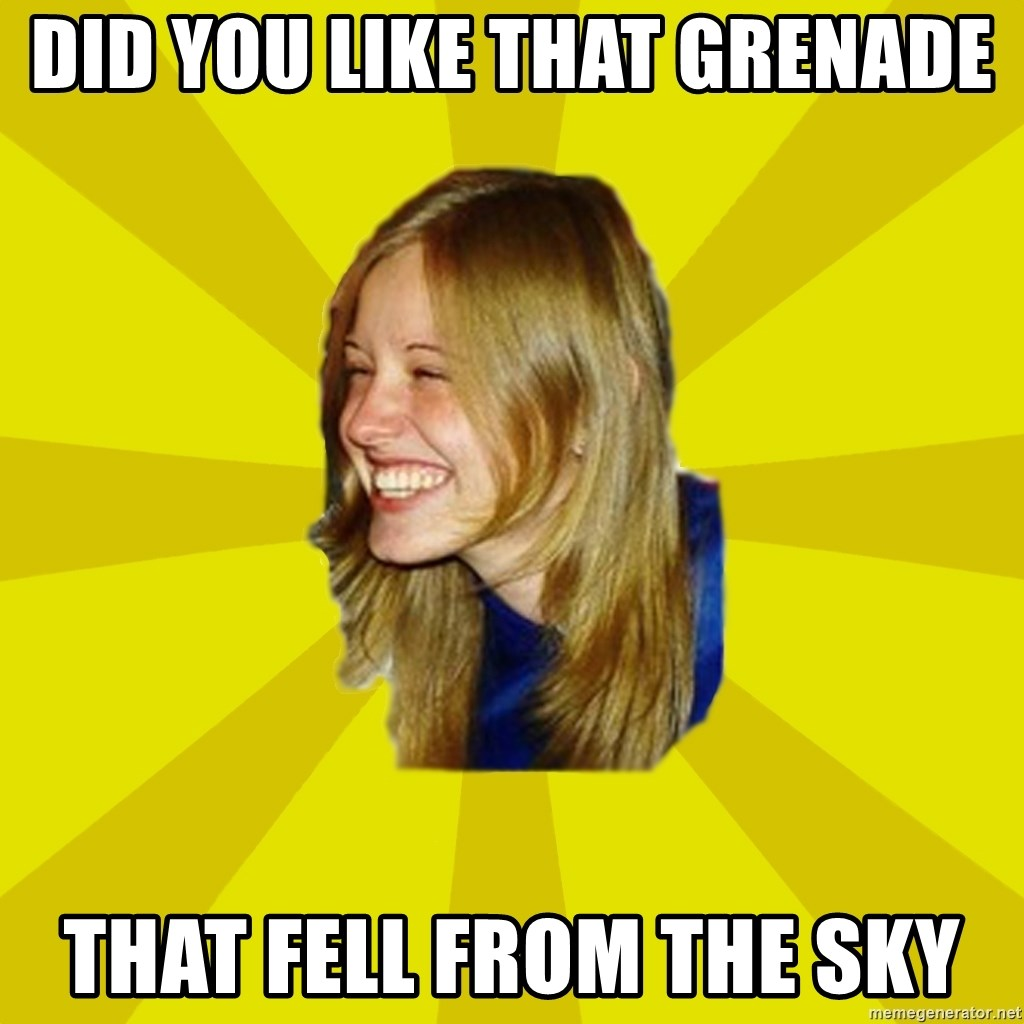 Trologirl - Did you like that grenade that fell from the sky