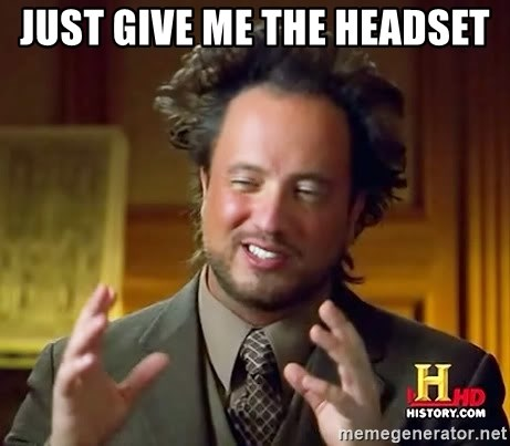 Ancient Aliens - JUST GIVE ME THE HEADSET