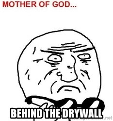 Mother Of God -  Behind the drywall