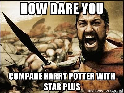 sparta - how dare you  compare harry potter with     star plus