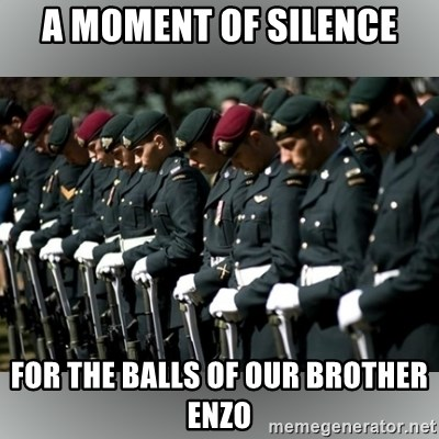 Moment Of Silence - A MOMENT OF SILENCE FOR THE BALLS OF OUR BROTHER ENZO
