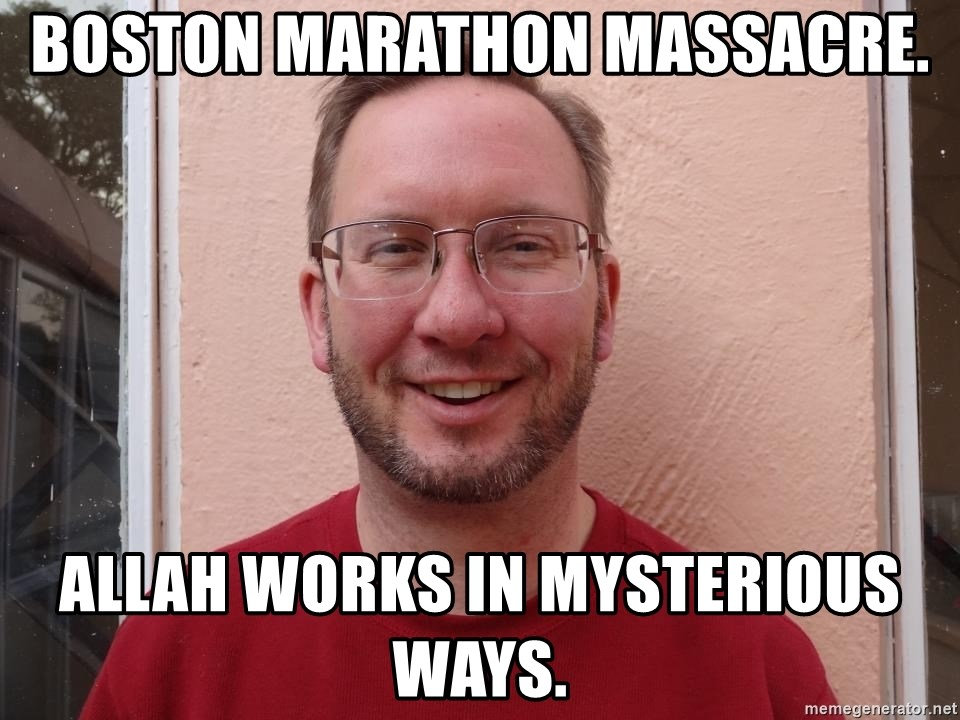 Asshole Christian missionary - BOSTON MARATHON MASSACRE. ALLAH WORKS IN MYSTERIOUS WAYS.