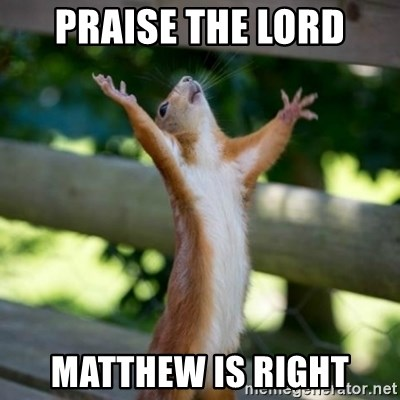 Praising Squirrel - PRAISE THE LORD MATTHEW IS RIGHT