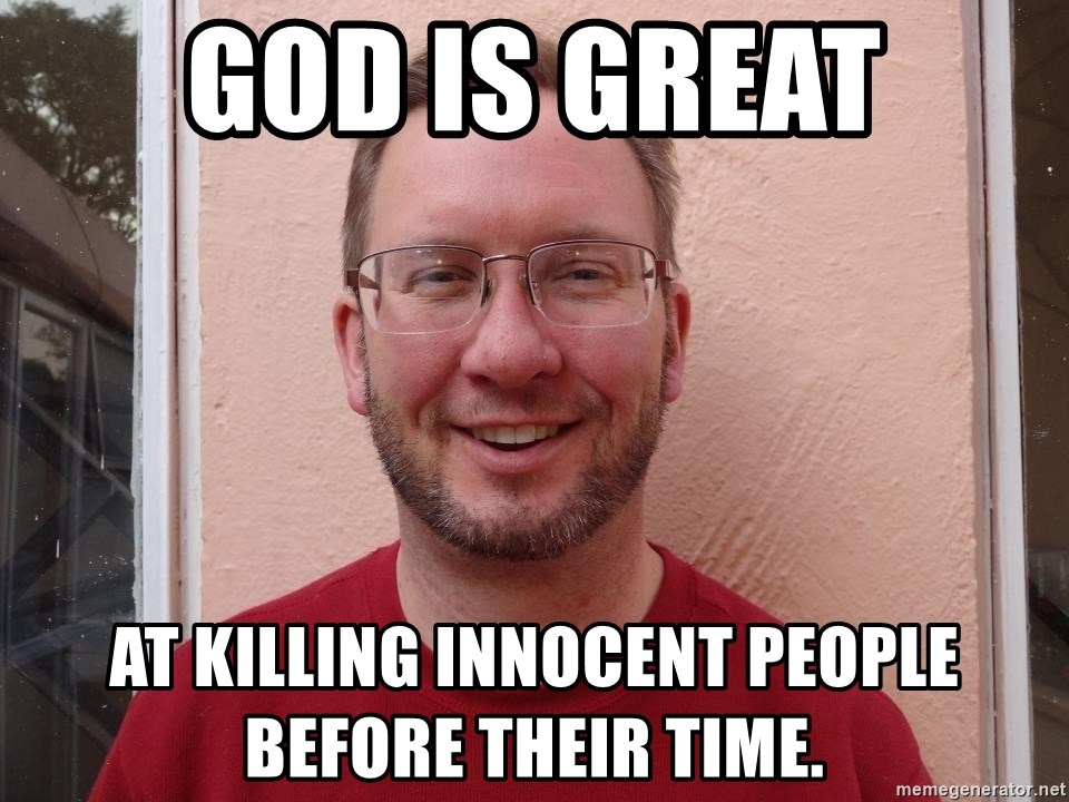 Asshole Christian missionary - GOD IS GREAT AT KILLING INNOCENT PEOPLE BEFORE THEIR TIME.