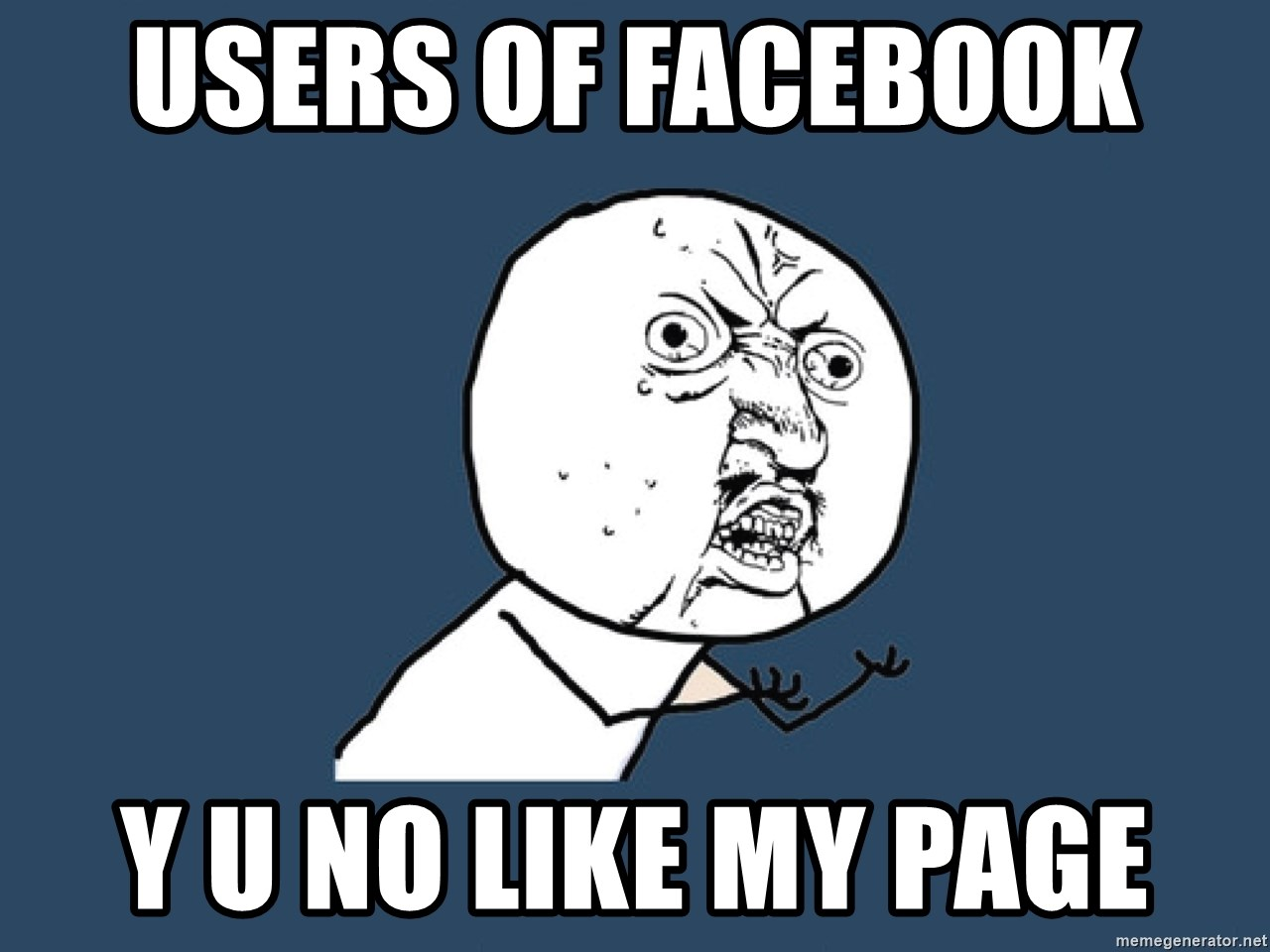 Y U No - users of facebook  y u no like my page