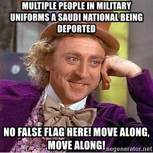 Willy Wonka - Multiple people in Military uniforms a Saudi national being deported No fAlse flag here! MOve along, move along!