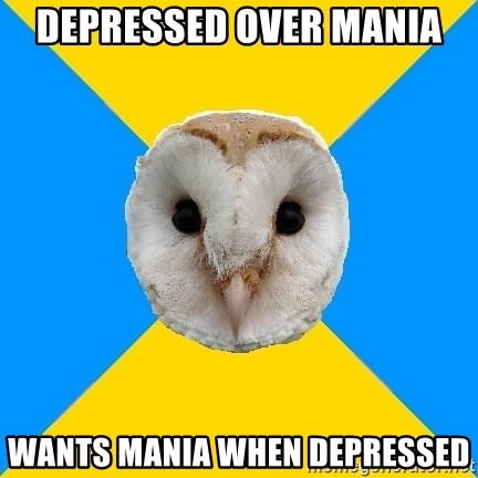 Bipolar Owl - depressed over mania wants mania when depressed