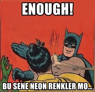 batman slap robin - enough! BU SENE NEON RENKLER MO...