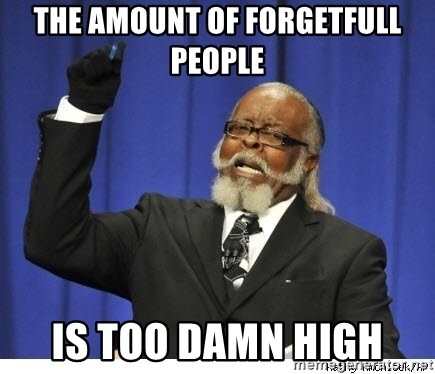 The tolerance is to damn high! - the amount of forgetfull people is too damn high