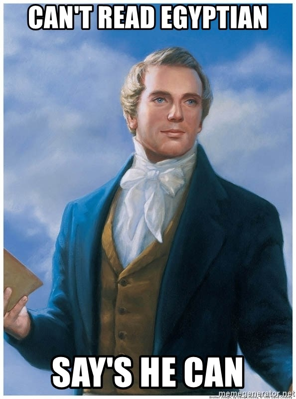 Joseph Smith - can't read egyptian Say's he can
