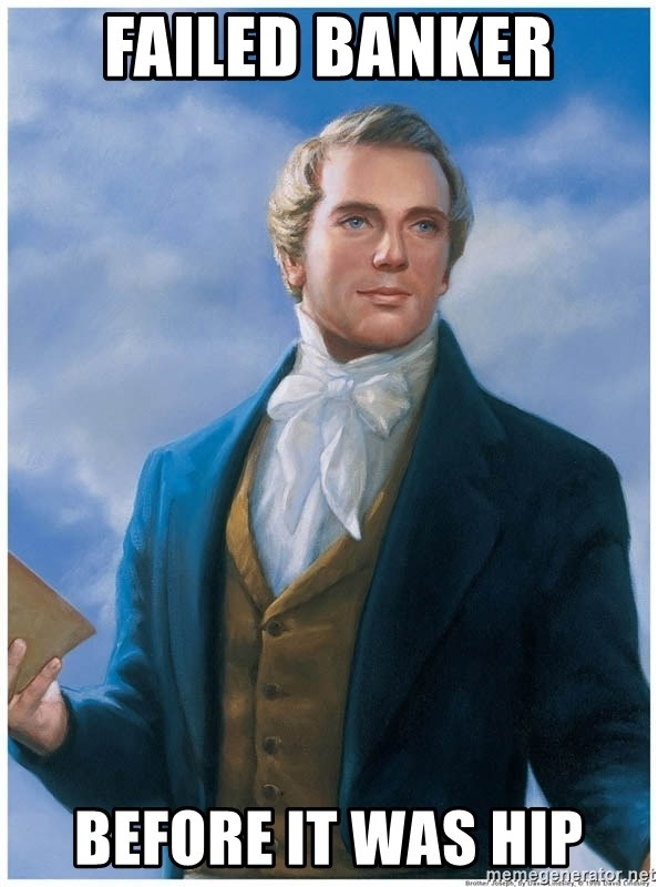 Joseph Smith - Failed banker before it was hip