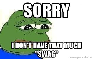 "Sad Frog - Sorry I don't have that much ""swag"""