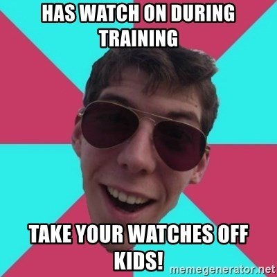 Hypocrite Gordon - HAS WATCH ON DURING TRAINING TAKE YOUR WATCHES OFF KIDS!